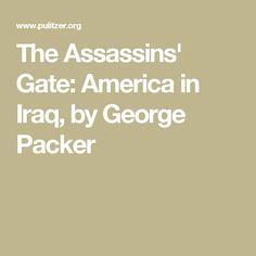 The Assassins' Gate: America in Iraq, by George Packer