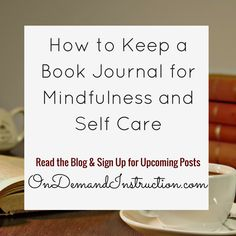 How to Keep a Book Journal for Mindfulness and Self Care.  Journal, journal writing, journal ideas, journaling techniques, Self care, meditation, stress management. Improve your writing by subscribing to OnDemandInstruction.com