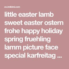 little easter lamb sweet easter ostern frohe happy holiday spring fruehling lamm picture face special karfreitag palm sunday eve Evmasy good Friday