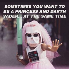 Sometimes you want to be a princess and Darth Vader at the same time!