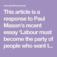 This article is a response to Paul Mason's recent essay 'Labour must become the party of people who want to change the world, not just Britain', in which he argues that there can no longer be any privileged position for organised labour as an agent of socialist change.