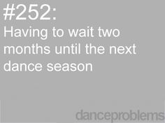 More like 2 weeks between summer and regular dance and having no idea what to do with your life.