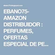 EBANO75- AMAZON DISTRIBUIDOR : PERFUMES, OFERTAS ESPECIAL DE PERFUMES PARA DAMAS ...