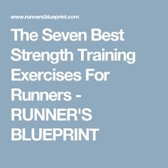 The Seven Best Strength Training Exercises For Runners - RUNNER'S BLUEPRINT