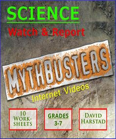 SCIENCE - Teach the scientific method by watching Mythbusters internet videos and completing the worksheets. Ten worksheets for grades 3-7. For parents & teachers.