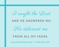 I sought the Lord, and . . . He delivered me from all my fears.