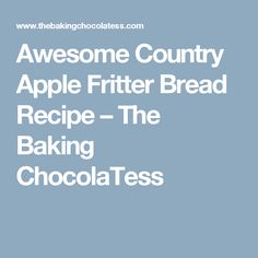 Checkout the awesome country Apple Fritter Bread at The Baking ChocolaTess! Delight everyone's taste buds with delicious fluffy, buttery apple fritter bread here. Apple Fritter Recipes, Apple Fritter Bread, Apple Fritters, Apple Recipes, Bread Recipes, Sweet Recipes, Holiday Recipes, Easy Recipes, Rice Krispie Treats
