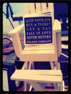 quit your job. buy a ticket. get a tan. fall in love. never return. <3 lol, I'd return, to visit, and show off said tan ;)