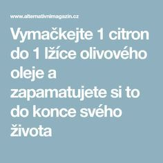 Vymačkejte 1 citron do 1 lžíce olivového oleje a zapamatujete si to do konce svého života Home Doctor, Natural Cures, Organic Beauty, Weight Loss Plans, Healthy Weight Loss, Feel Better, Herbalism, Healthy Lifestyle, The Cure