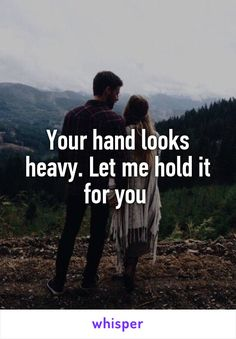 Your hand looks heavy. Let me hold it for you
