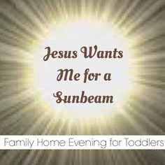 Family Home Evening Lesson For Toddlers Jesus Wants Me For A Sunbeam An Interactive