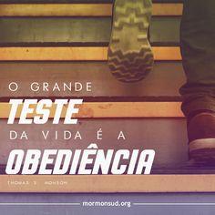 O teste da nossa vida é sermos cada vez mais obedientes! Acesse: http://mormonsud.net