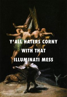 That Illuminati mess in the air Witches in the air (1798), Francisco Goya / Formation, Beyoncé