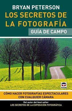 G 0-26/00306 LOS SECRETOS DE LA FOTOGRAFÍA. GUÍA DE CAMPO.