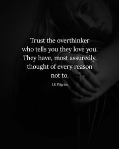 Relationship quotes Quotes Love quotes Inspirational quotes Be yourself quotes Me quotes - Trust the overthinker who tells you they love you They have most assuredly th - Trust the overthinker who tells you they love you Wisdom Quotes, True Quotes, Words Quotes, Deep Quotes, Motivational Quotes, Inspirational Quotes, Quotes Quotes, Happiness Quotes, Inspiring Love Quotes