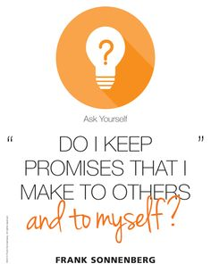 "Ask Yourself, ""Do I keep promises that I make to others and to myself?"" ~ Frank Sonnenberg I www.FrankSonnenbergOnline.com"