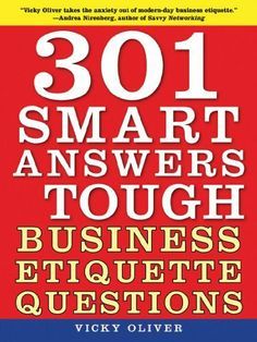 301 Smart Answers to Tough Business Etiquette Questions by Vicky Oliver, http://www.amazon.ca/dp/1616081414/ref=cm_sw_r_pi_dp_9PZ0sb1B2BXTN