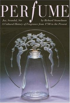 Perfume: Joy, Scandal, Sin - A Cultural History of Fragrance from 1750 to the Present by Richard Stamelman. $42.50. Publisher: Rizzoli (November 28, 2006). 384 pages