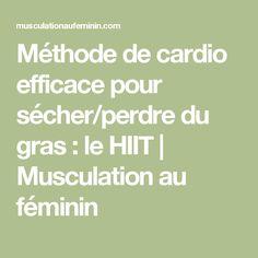 Méthode de cardio efficace pour sécher/perdre du gras : le HIIT   Musculation au féminin