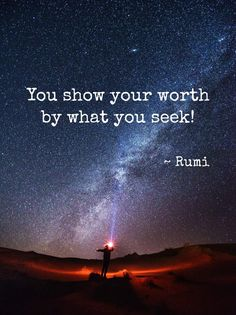 You show your worth by what you seek | Rumi Quotes | Spirituality | Life Quotes | Personal Growth & Development