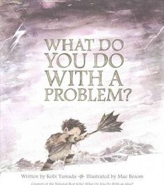 What Do You Do with a Problem?
