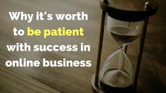 Why it's worth to be patient with success in #onlinebusiness http://brandonline.michaelkidzinski.ws/why-its-worth-to-be-patient-with-success-in-online-business/