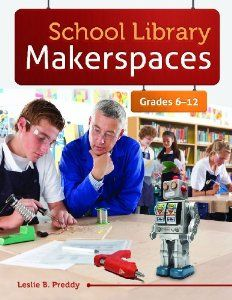 School Library Makerspaces: Grades 6-12: Leslie B. Preddy: 9781610694940: Amazon.com: Books