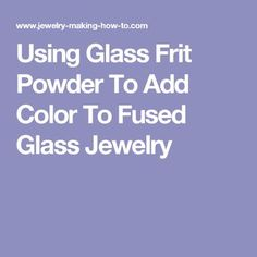Using Glass Frit Powder To Add Color To Fused Glass Jewelry