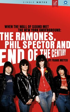When the Wall of Sound Met the New York Underground: The Ramones, Phil Spector and End of the Century