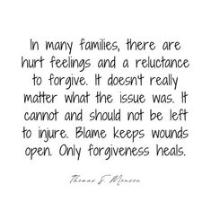 """""""Forgiveness should go hand in hand with love. Blame keeps wounds open. Only forgiveness heals."""" A good reminder that the second great commandment, """"love thy neighbor as thyself"""" is the best advice for creating happier homes. ... From #PresMonson's pinterest.com/pin/24066179228814793 inspiring #GeneralConference facebook.com/223271487682878 message lds.org/general-conference/2014/04/love-the-essence-of-the-gospel. Learn more facebook.com/FamilyProclamation; lds.org/topics/forgiveness. #PassItOn Greatest Commandment, Lds Org, Love Thy Neighbor, Healthy Marriage, Hurt Feelings, General Conference, Marriage And Family, Good Advice, Blame"""