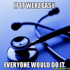 If it were easy, - everyone would do it. - Doctor Nurse | Make a Meme