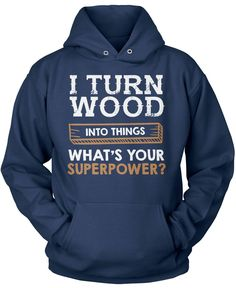 I turn wood into things whats your superpower? The perfect t-shirt for a proud woodworker. We ship world wide, order yours today! Also available in a coffee mug, order together and save on shipping. P