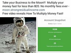 Take your Business to the Moon!!!  Multiply your money fast for less than $20. No monthly fees ever - moon.strongresidualincome.com Free video reveals How To Multiply Money Fast!