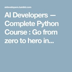 AI Developers — Complete Python Course : Go from zero to hero in...