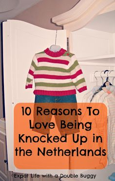 Expat Life With a Double Buggy: 10 Reasons To Love Being Knocked Up in the Netherlands