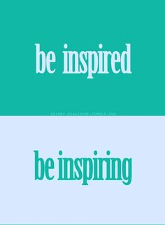 Be Inspired & Be Inspiring. <3 Visit www.quotesarelife.com for more quotes on #inspiration