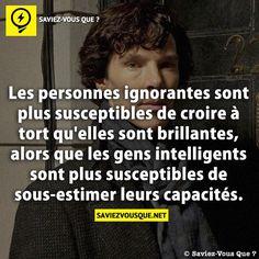 Les personnes ignorantes sont plus susceptibles de croire à tort qu'elles sont brillantes, alors que les personnes intelligentes sont susceptibles de sous-estimer leur capacités.