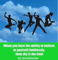 """""""When you have the ability to believe in yourself limitlessly, then sky is the limit.""""  is an original ability quote by Quotationize"""