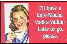 "The only thing wrong with this is that it should say, ""...DOUBLE Cafe-Mocha-Vodka-Vallium-Latte to go please"""