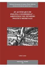 Ei autem qui de politia considerat ... : Aristotele nel pensiero politico medievale / Lidia Lanza - Barcelona : Fédération Internationale des Instituts d'Etudes Médiévales, 2013