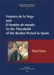 "Ventura de la Vega and ""El hombre de mundo"" : at the threshold of the realist period in Spain / Michael Schinasi. Academia del Hispanismo, 2015"