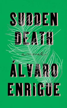 Alvaro Enrigue's A Sudden Death is a classic of Mexican literature. With a beautiful, striking jacket design to boot, it's a must-read.