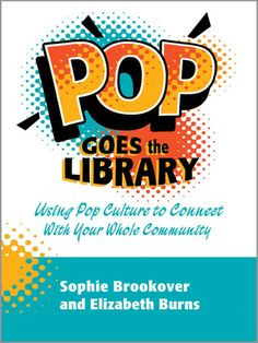 OverDrive eBook: Pop Goes the Library: Using Pop Culture to Connect With Your Whole Community