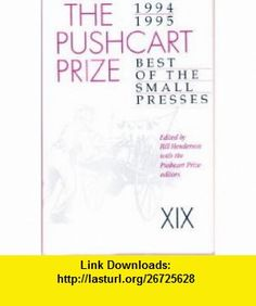 The Pushcart Prize XIX Best of the Small Presses (1994 - 1995) (9780916366988) Bill Henderson, Lynn Emanuel, David St. John, Anthony Brandt , ISBN-10: 0916366987  , ISBN-13: 978-0916366988 ,  , tutorials , pdf , ebook , torrent , downloads , rapidshare , filesonic , hotfile , megaupload , fileserve