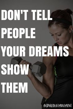 Motivational Quotes for Working Out | Fitness Quotes | Don't Tell People You're Dreams. Show Them.