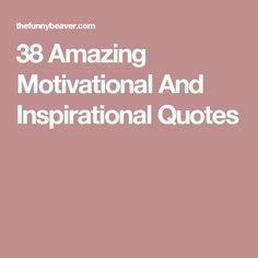 38 Amazing Motivational And Inspirational Quotes