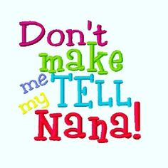 Don't Make me Tell my Nana Machine Embroidery Design Grandma Quotes, Mothers Day Quotes, Mom Quotes, Life Quotes, Machine Applique, Machine Embroidery Patterns, Etsy Embroidery, Embroidery Jewelry, Embroidery Ideas