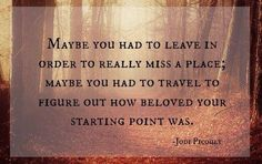 Maybe you had to leave in order to really miss a place, maybe you had to travel to figure out how beloved your starting point was.