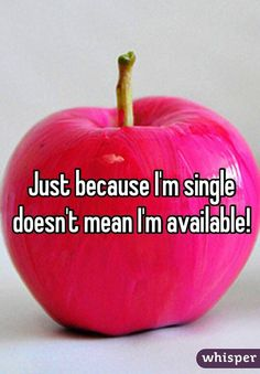 """Just because I'm single doesn't mean I'm available! """
