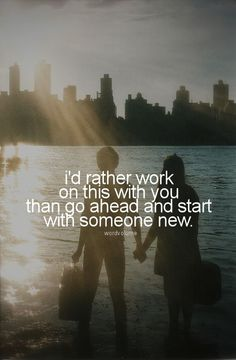 I'd rather work on this with you than I ahead and start with someone new. - justin bieber, as long as you love me